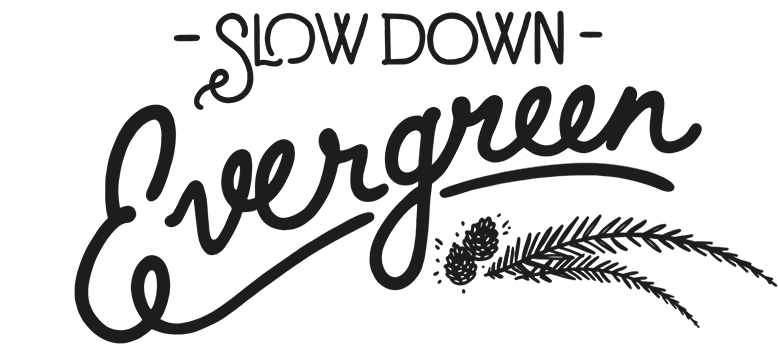 Slow down, Evergreen